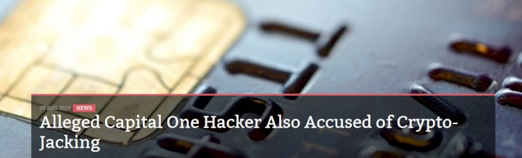 Alleged Capital One Hacker Also Accused of Crypto-Jacking