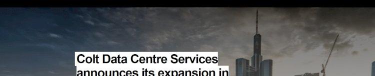 Colt Data Centre Services announces its expansion in Frankfurt