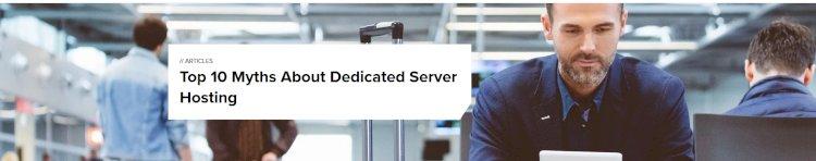 The top 10 myths around dedicated server hosting